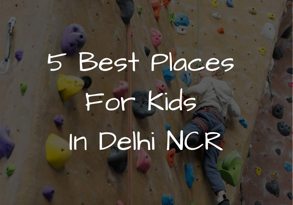 5 Best Places For Kids in Delhi NCR