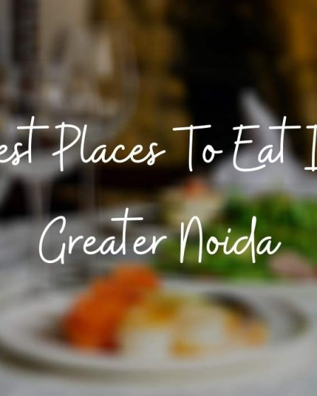Best Places to Eat in Greater Noida