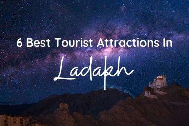 6 Best Tourist Attractions in Ladakh